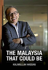 The Malaysia That Could Be - Kalimullah Hassan