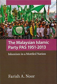 The Malaysian Islamic Party PAS, 1951-2013: Islamism in a Mottled Nation  -  Farish A Noor