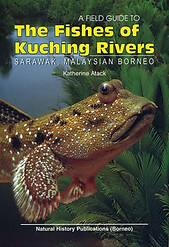 A Field Guide to the Fishes of Kuching Rivers, Sarawak, Malaysian Borneo  -  Katherine Atack