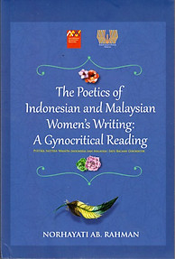 The Poetics of Indonesian and Malaysian Women's Writing: A Gynocritical Reading  -  Norhayati Ab Rahman
