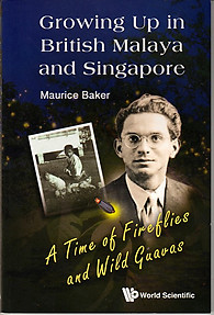 Growing Up in British Malaya and Singapore - Maurice Baker