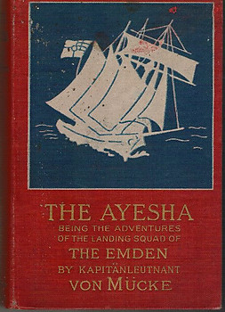 The Ayesha, Being the Adventures of the Landing Squad of the Emden  -  Hellmuth von Mucke