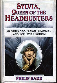 Sylvia, Queen of the Headhunters - Philip Eade