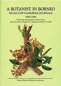 A Botanist in Borneo: Hugh Low's Sarawak Journals, 1844-1846 - R.H.W. Reece (ed)