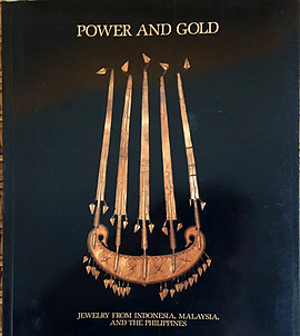 Power and Gold: Jewelry from Indonesia, Malaysia, and the Philippines - Susan Rodgers