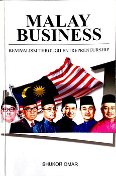 Malay Business: Revivalism through Entrepreneurship - Shukor Omar