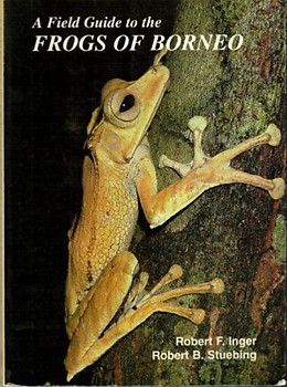 A Field Guide to the Frogs of Borneo  ---  Robert F. Inger & Robert B Stuebing