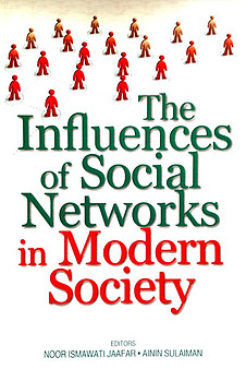 The Influences of Social Networks in Modern Society - Noor Ismawati Jaafar & Anin Sulaiman (eds)
