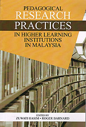Pedagogical Research Practices in Higher Learning Institutions in Malaysia - Zuwati Hasim & Roger Barnard (eds)