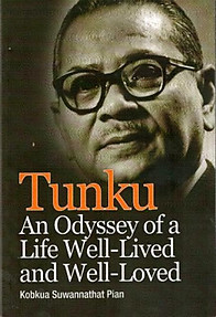 Tunku: An Odyssey of a Life Well-Lived and Well-Loved - Kobkua Suwannathat-Pian