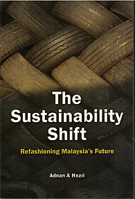 The Sustainability Shift: Refashioning Malaysia's Future - Adnan A Hezri