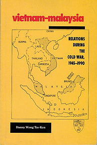Vietnam-Malaysia: Relations During the Cold War, 1945-1990 - Danny Wong Tze-Ken