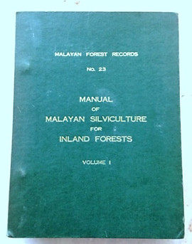 Manual of Malayan Silviculture for Inland Forest - Volume I - J Wyatt-Smith & Others