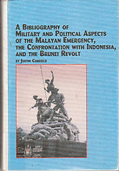 A Bibliography of Military and Political Aspects of the Malayan Emergency, the Confrontation With Indonesia, and the Brunei Revolt