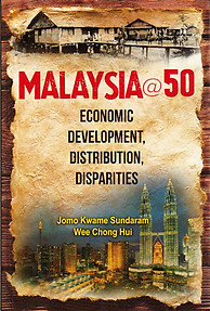 Malaysia@50: Economic Development, Distribution, Disparities -  Jomo Kwame Sundaram & Wee Chong Hui