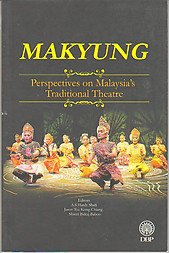 Makyung: Perspectives on Malaysia's Traditional Theatre - AS Hardy Shafi & Ors
