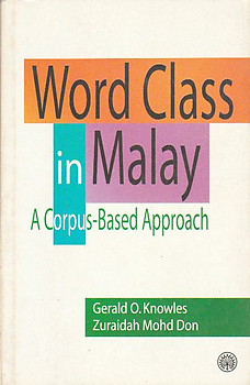Word Class in Malay: A Corpus-Based Approach - Gerald Knowles & Zuraidah Mhd Don