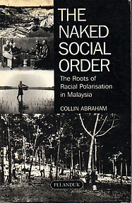 The Naked Social Order: The Roots of Racial Polarisation in Malaysia - C Abraham