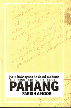 From Inderapura to Darul Makmur:A Deconstructive History of Pahang - Farish Noor