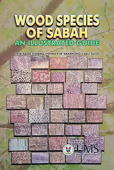 Wood Species of Sabah - An Illustrated Guide - Liew Kang Chiang, Shirley M. Bakansing, Azli Sulid