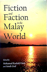 Fiction and Faction in the Malay World - Mohamad Rashidi Pakri & Arndt Graf (eds)