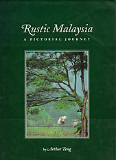 Rustic Malaysia: A Pictorial Journey - Arthur Teng