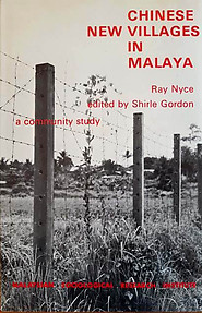 Chinese New Villages in Malaya: A Community Study - Ray Nyce