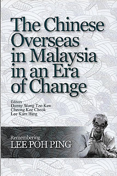 The Chinese Overseas in Malaysia in an Era of Change - Danny Wong Tze-Ken etc