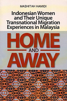 Home and Away: Indonesian Women and Their Unique Transnational Migration Experiences in Malaysia