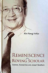 Reminiscence of a Roving Scholar; Science, Humanities and Joseph Needham - Ho Peng Yoke