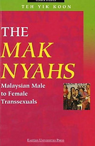 The Mak Nyahs: Malaysian Male to Female Transsexuals - Teh Yik Koon
