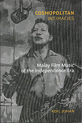 Cosmopolitan Intimacies: Malay Film Music of the Independence Era - Adil Johan