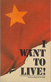 I Want to Live: A Personal Account of One Woman's Futile Armed Struggle for the Reds - Xiulan