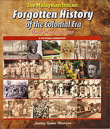 The Malaysian Indian: Forgotten History of the Colonial Era - Janakey Raman Manickam