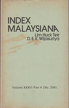 Index Malaysiana: Vol XXXVI Part 4 (No 204) - Lim Huck Tee & DK Wijasuriya