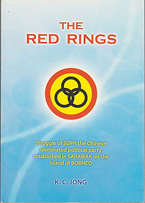 The Red Rings: Struggle of the SUPP, the Chinese Dominated Political Party Established in Sarawak on the Island of Borneo - KC Jong