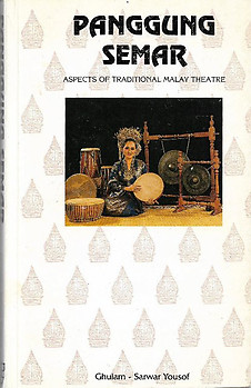Panggung Semar: Aspects of Traditional Malay Theatre - Ghulam-Sarwar Yousof