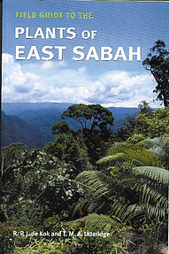 Field Guide to the Plants of East Sabah - RPJ de Kok  & TMA Utteridge