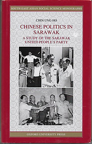 Chinese Politics in Sarawak: A Study of The Sarawak United People's Party - Chin Ung-Ho