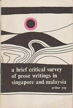 A Brief Critical Survey of Prose Writings in Singapore and Malaysia - Arthur Yap