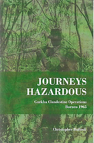 Journeys Hazardous: Gurkha Clandestine Operations - Borneo 1965 - Christopher Bullock