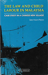 The Law & Child Labour in Malaysia: Case Study in a Chinese New Village - See Hoon Peow