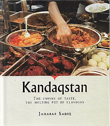 Kandaqstan: The Empire of Taste, The Melting Pot of Flavours - Jahabar Sadiq