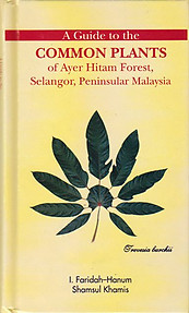 A Guide to the Common Plants of Ayer Hitam Forest, Selangor, Peninsular Malaysia - I. Faridah Hanum & Shamsul Khamis