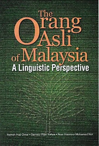 The Orang Asli in Malaysia: A Linguistic Perspective - Asmah Haji Omar & Others