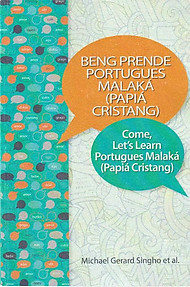 Beng Prende Portugues Malaká (Papiá Cristang)/ Come Let's Learn Portugues Malaká (Papiá Cristang) -  Michael Gerard Singho & Others