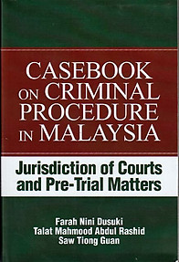 Casebook on Criminal Procedure in Malaysia: Jurisdiction of Courts and Pre-Trial Matters - Farah Nini Dusuki & Others