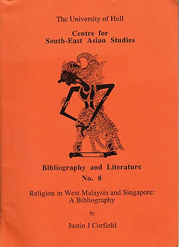 Religion in West Malaysia and Singapore: A Bibliography -Justin J Corfield