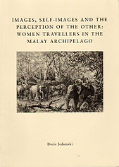 Images, Self-Images and the Perception of the Other: Women Travellers in the Malay Archipelago - Doris Jedamski