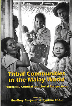 Tribal Communities in the Malay World: Historical, Cultural and Social Perspectives - Geoffrey Benjamin & Cynthia Chou (eds)